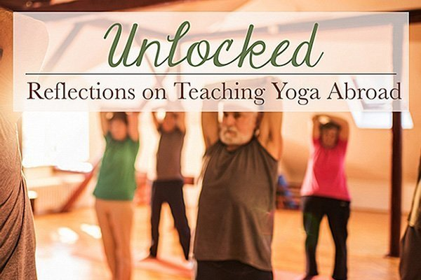 Unlocked: Reflections On Teaching Yoga Abroad